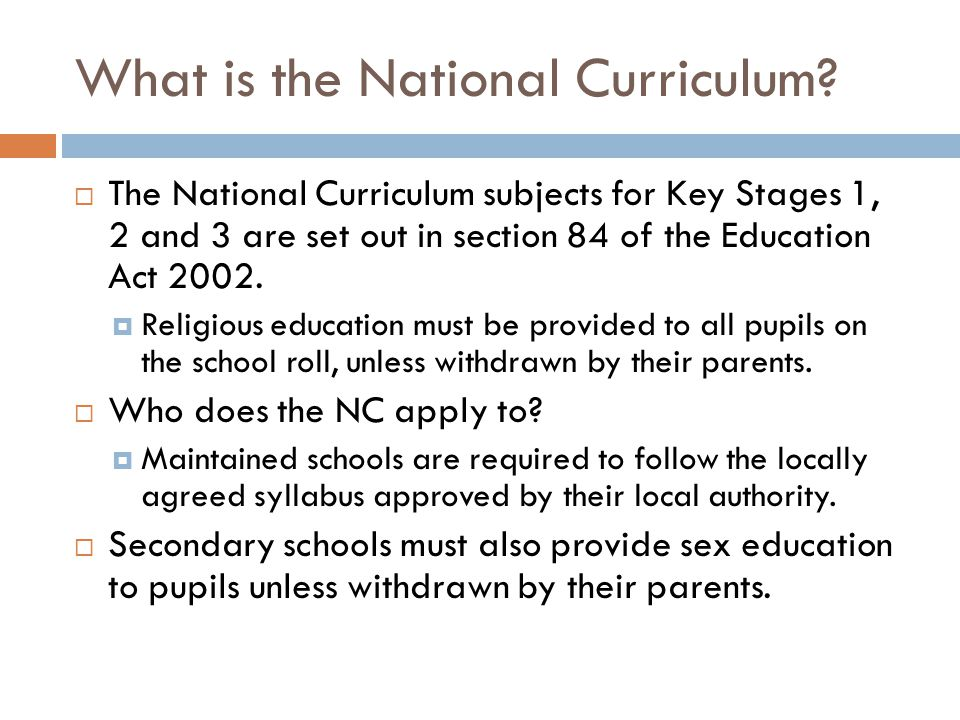 National Curriculum National Curriculum – controversial issue  'The Curriculum is what school is for.
