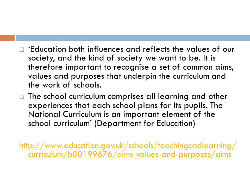  'Education both influences and reflects the values of our society, and the kind of society we want to be.