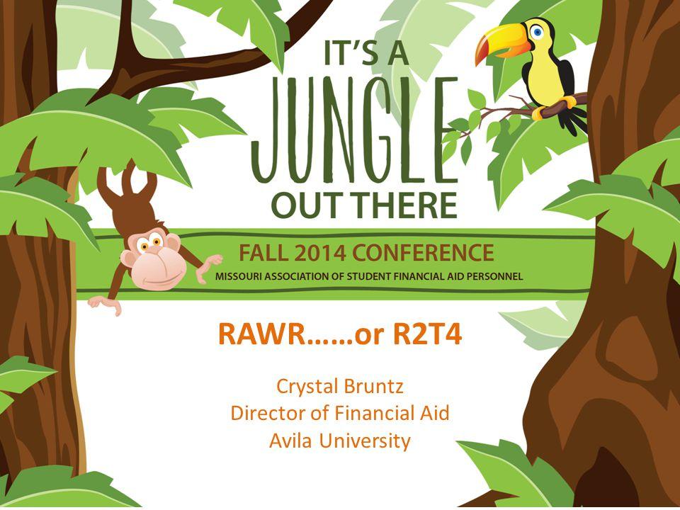 RAWR……or R2T4 Crystal Bruntz Director of Financial Aid Avila University