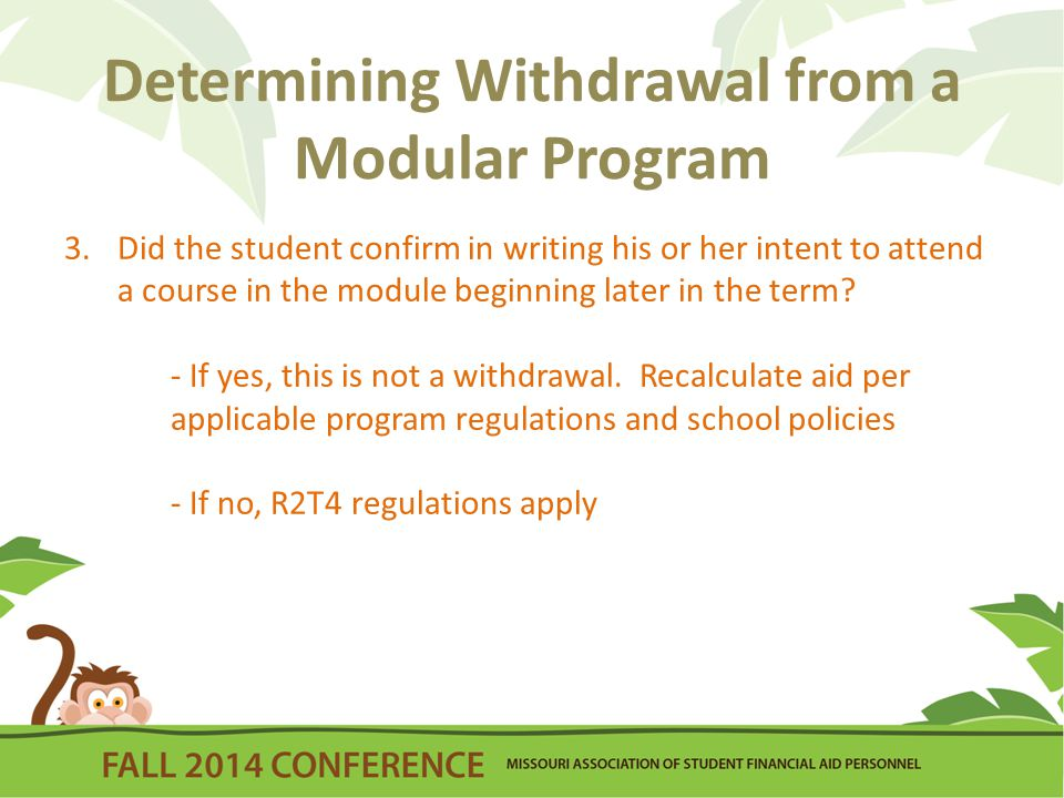 Determining Withdrawal from a Modular Program 3.Did the student confirm in writing his or her intent to attend a course in the module beginning later in the term.