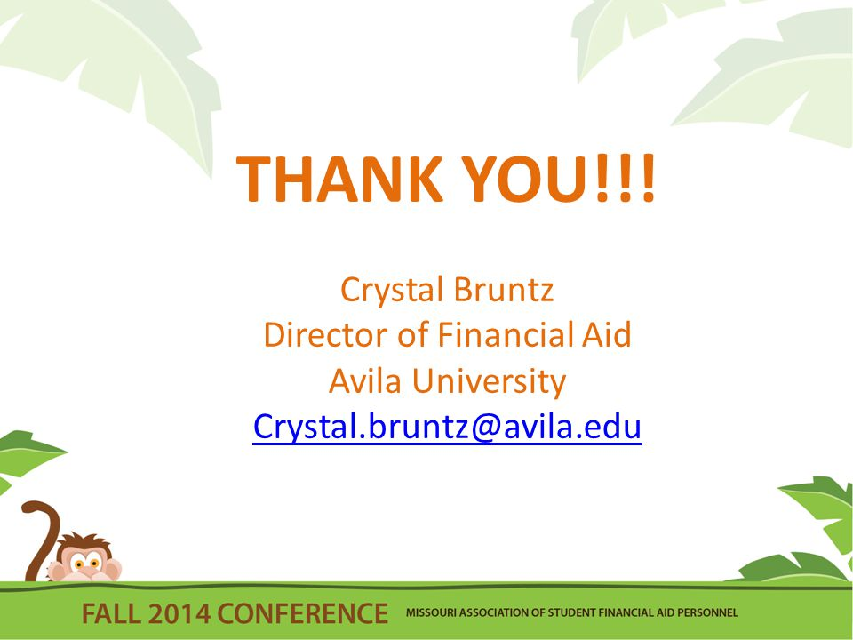 THANK YOU!!! Crystal Bruntz Director of Financial Aid Avila University