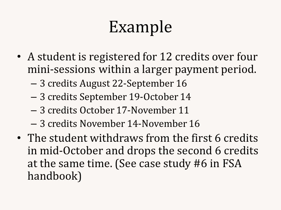 Example A student is registered for 12 credits over four mini-sessions within a larger payment period.