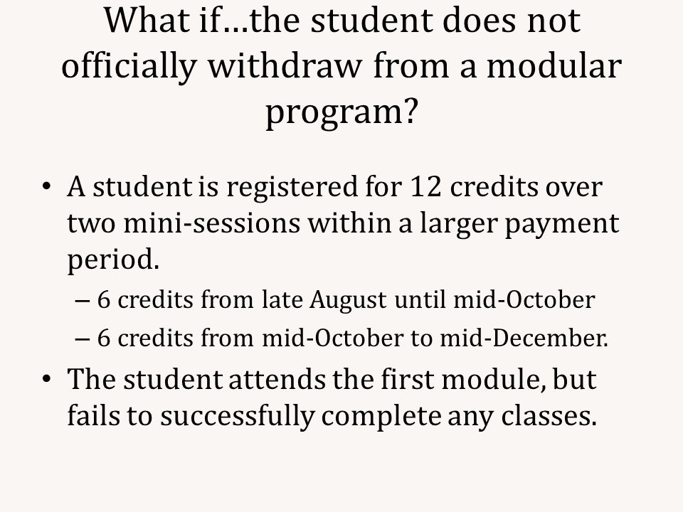 What if…the student does not officially withdraw from a modular program.