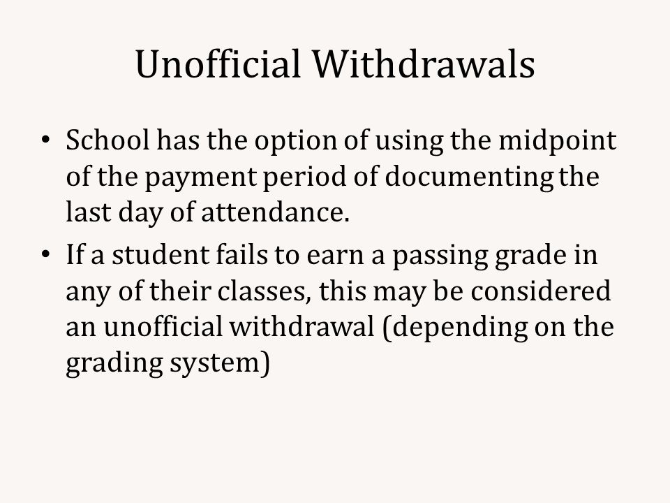 Unofficial Withdrawals School has the option of using the midpoint of the payment period of documenting the last day of attendance.
