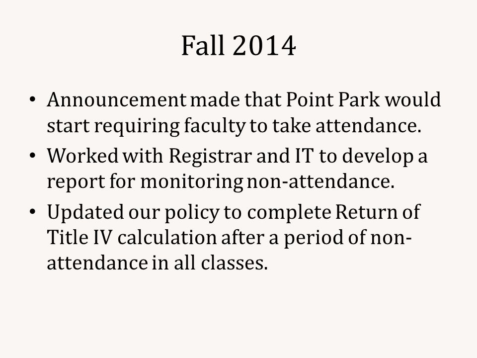 Fall 2014 Announcement made that Point Park would start requiring faculty to take attendance.