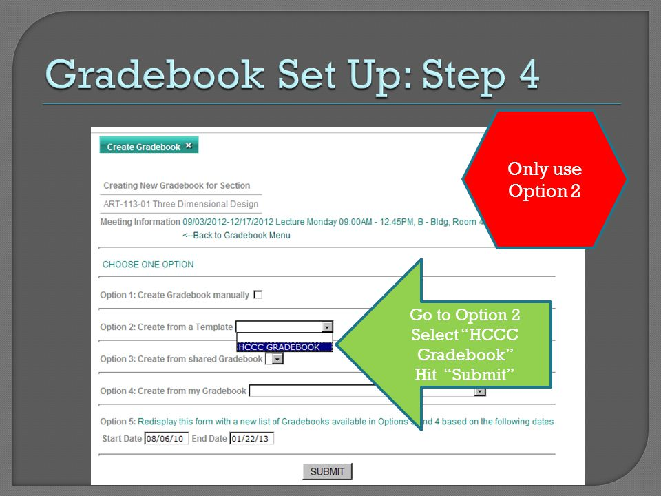 "Go to Option 2 Select ""HCCC Gradebook"" Hit ""Submit"" Only use Option 2"