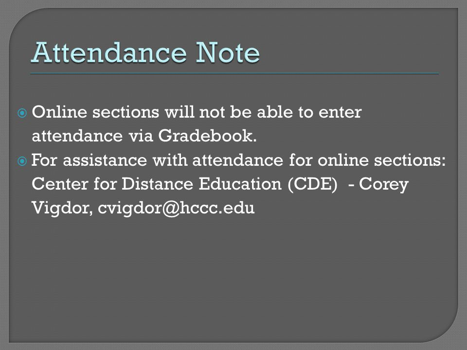  Online sections will not be able to enter attendance via Gradebook.