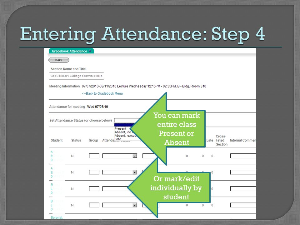 You can mark entire class Present or Absent Or mark/edit individually by student