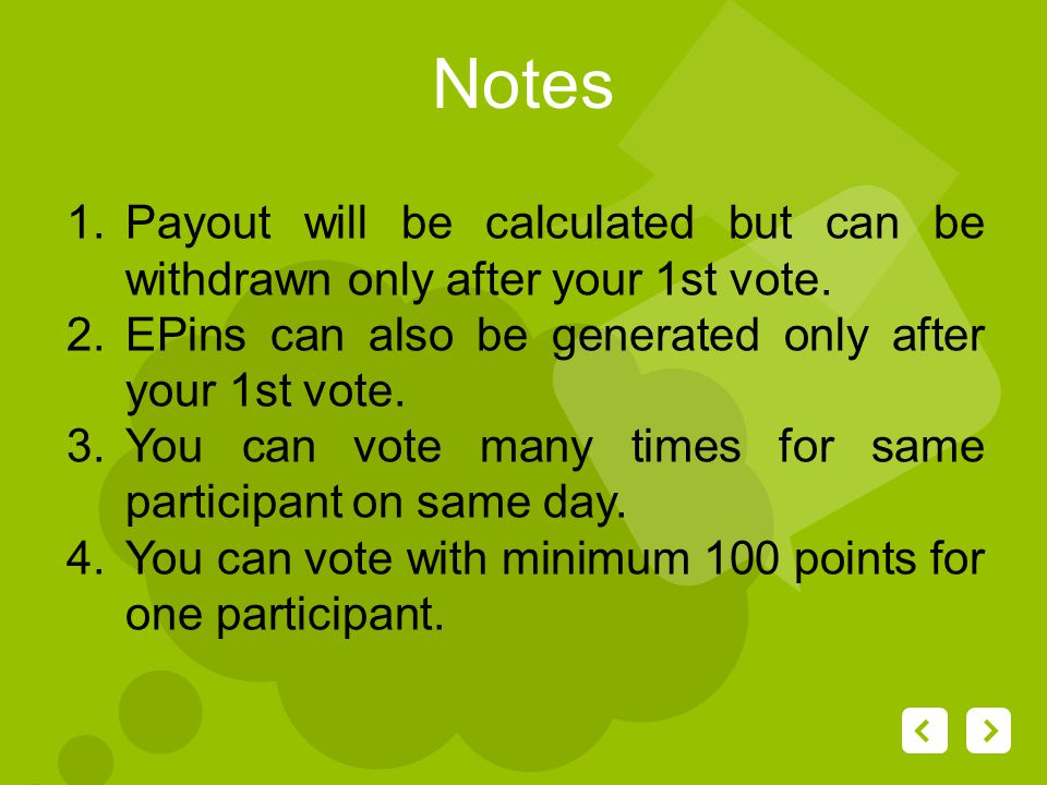 1.Payout will be calculated but can be withdrawn only after your 1st vote.