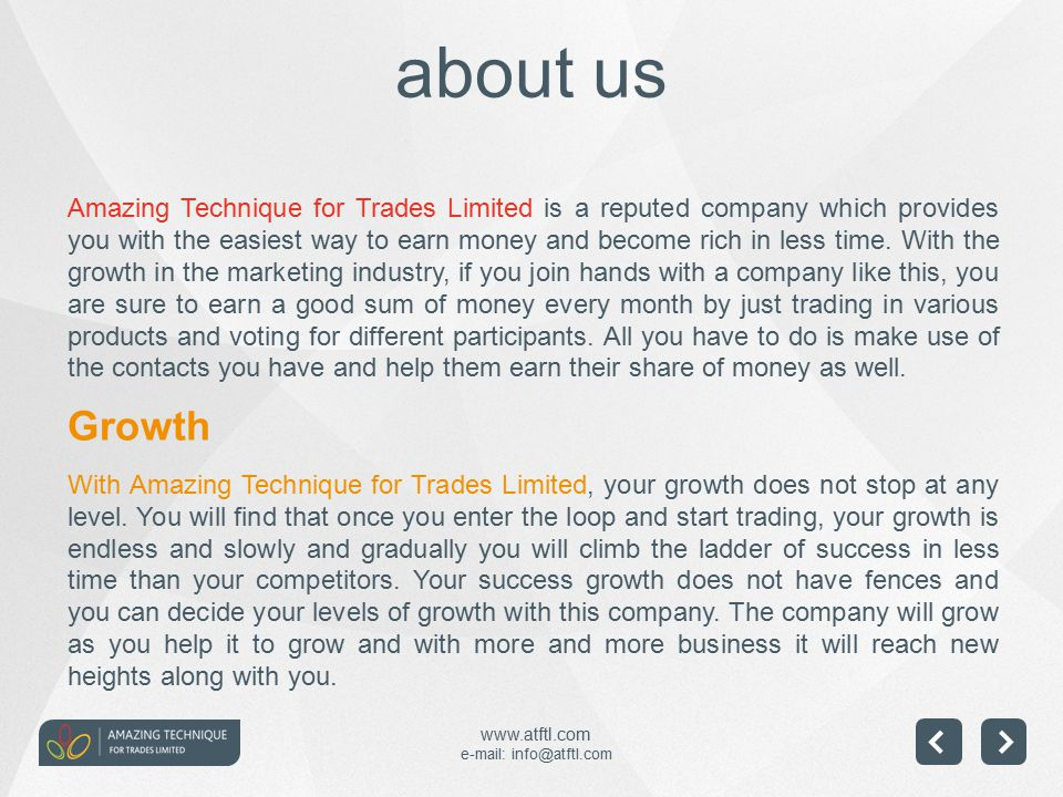 www.atftl.com e-mail: info@atftl.com Future The future of Amazing Technique for Trades Limited is very bright with more and more trades being introduced in the business arena.