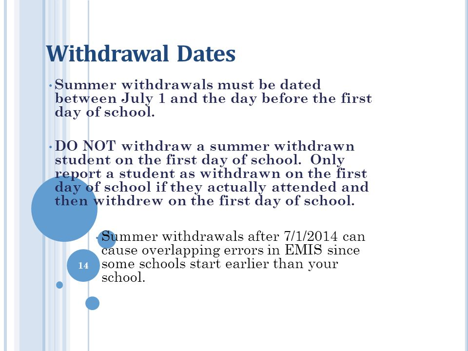 Withdrawal Dates Summer withdrawals must be dated between July 1 and the day before the first day of school. DO NOT withdraw a summer withdrawn studen