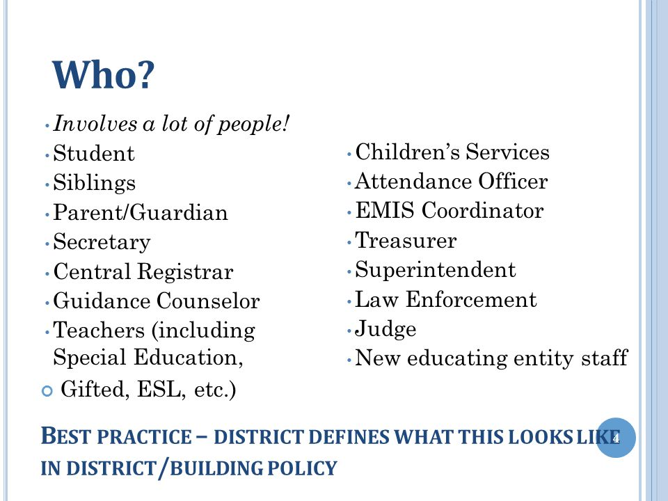 B EST PRACTICE – DISTRICT DEFINES WHAT THIS LOOKS LIKE IN DISTRICT / BUILDING POLICY Involves a lot of people! Student Siblings Parent/Guardian Secret