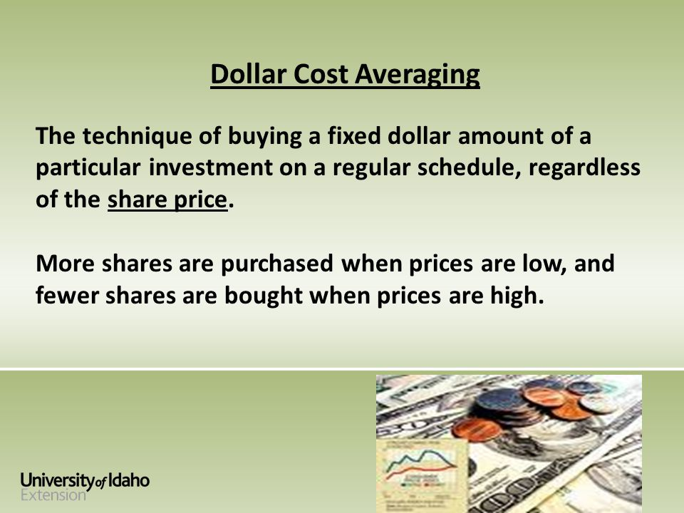 Dollar Cost Averaging The technique of buying a fixed dollar amount of a particular investment on a regular schedule, regardless of the share price.