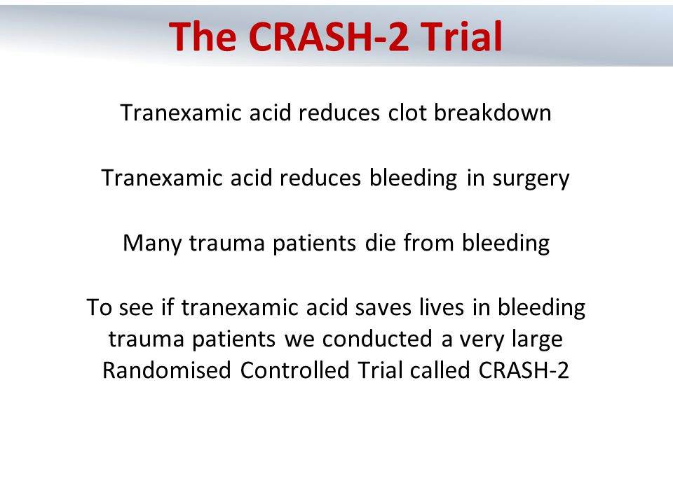 Tranexamic acid reduces clot breakdown Tranexamic acid reduces bleeding in surgery Many trauma patients die from bleeding To see if tranexamic acid sa