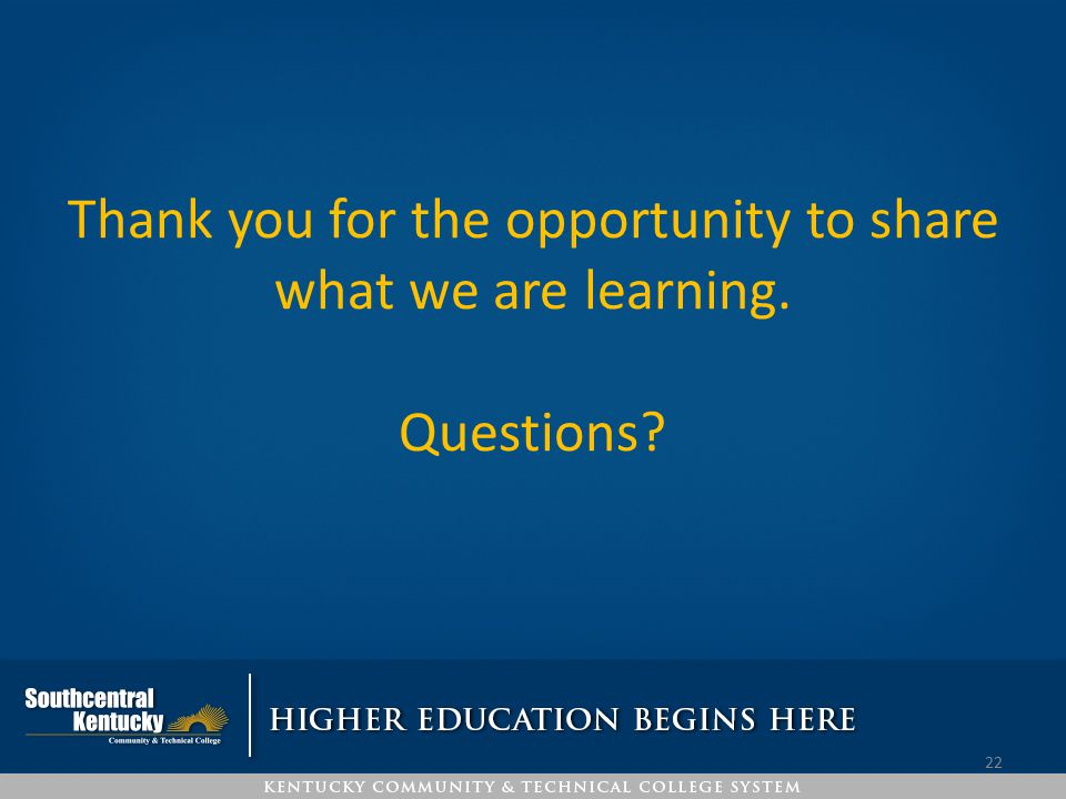 Thank you for the opportunity to share what we are learning. Questions? 22