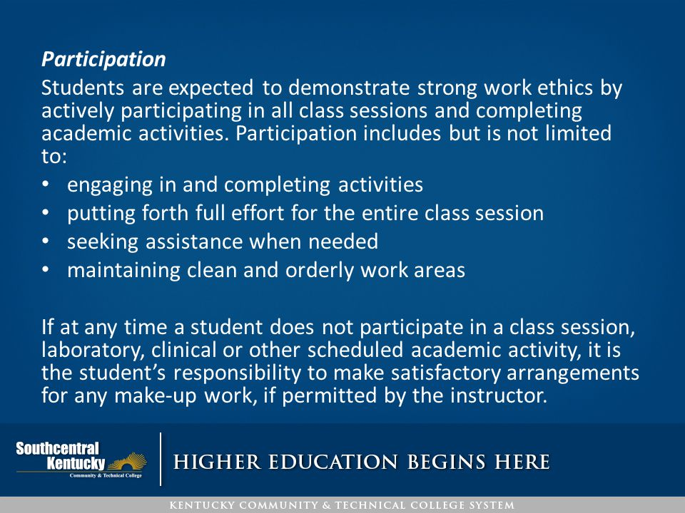 Participation Students are expected to demonstrate strong work ethics by actively participating in all class sessions and completing academic activiti