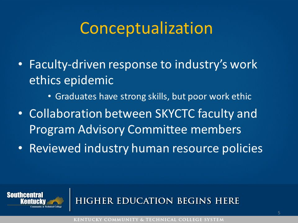 Conceptualization Faculty-driven response to industry's work ethics epidemic Graduates have strong skills, but poor work ethic Collaboration between S