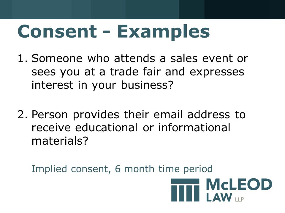 Consent - Examples 1.Someone who attends a sales event or sees you at a trade fair and expresses interest in your business.