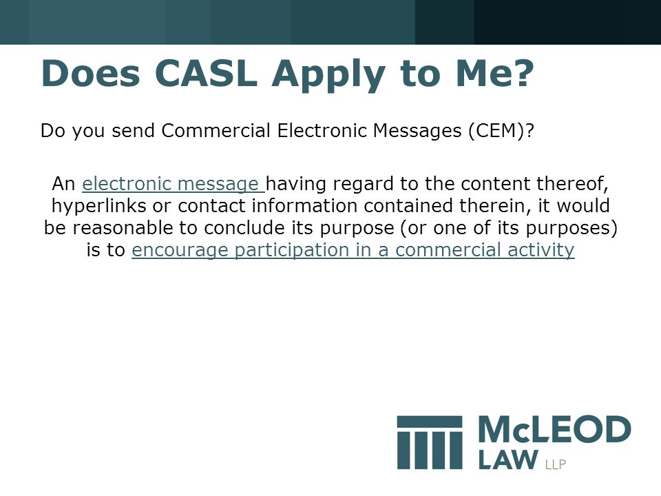 Does CASL Apply to Me. Do you send Commercial Electronic Messages (CEM).