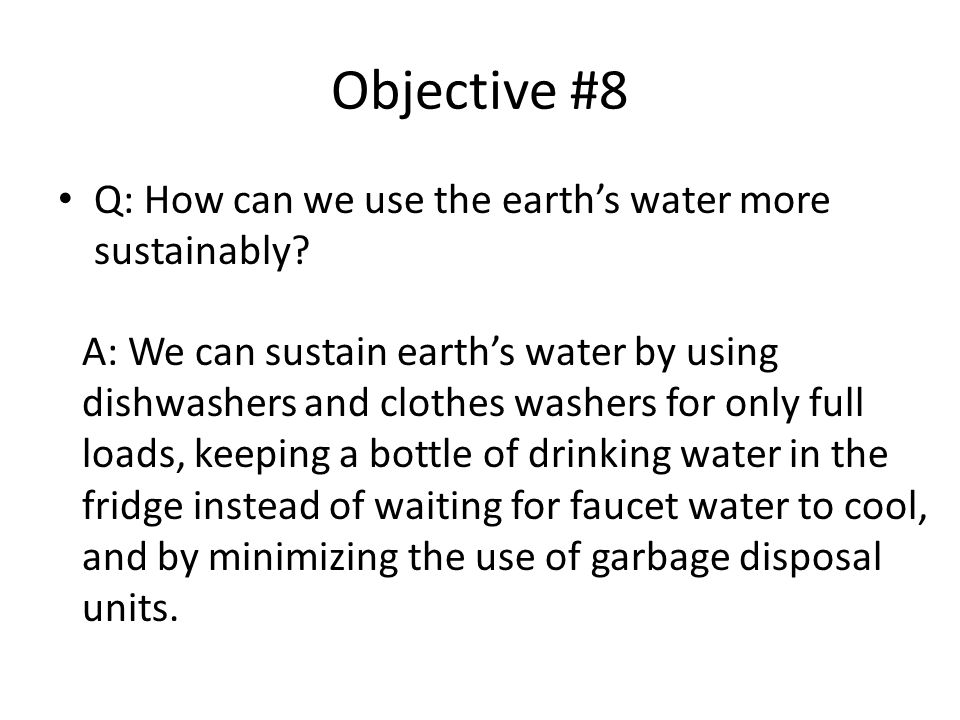 Objective #8 Q: How can we use the earth's water more sustainably.