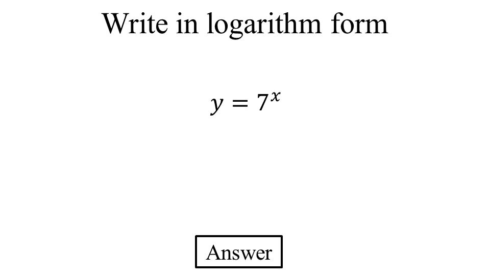 Write in logarithm form Answer