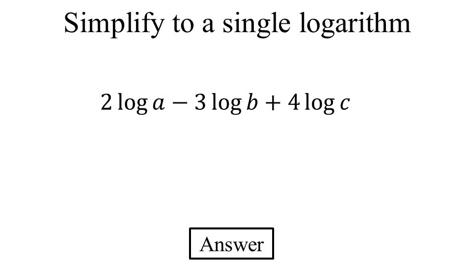 Simplify to a single logarithm Answer