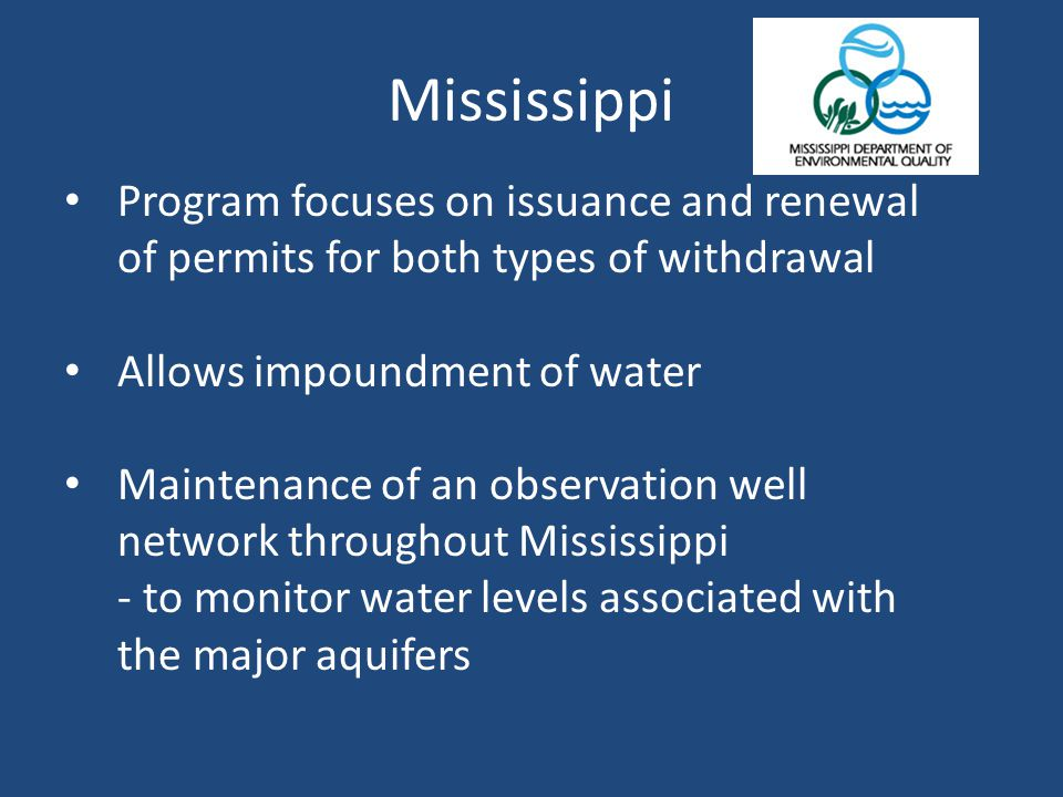Mississippi Program focuses on issuance and renewal of permits for both types of withdrawal Allows impoundment of water Maintenance of an observation well network throughout Mississippi - to monitor water levels associated with the major aquifers