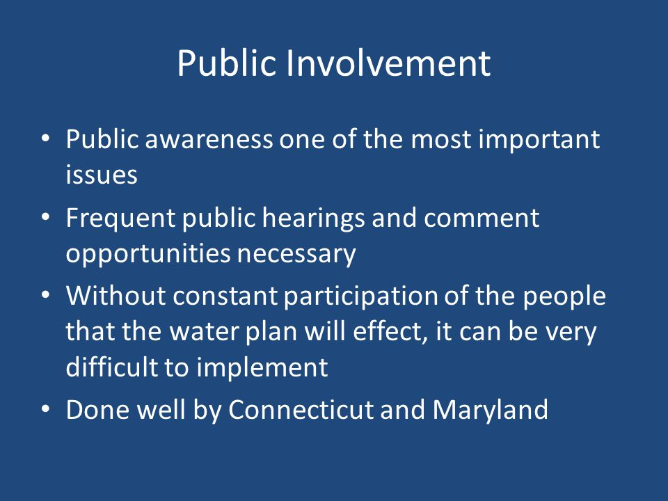 Connecticut Regularly held public hearings and petition available through multiple avenues Water Planning Council (WPC) consists of 4 members from 3 state agencies WPC established three committees to investigate specific issues Submitted an Issues Work Plan to the Legislature on January 28, 2002