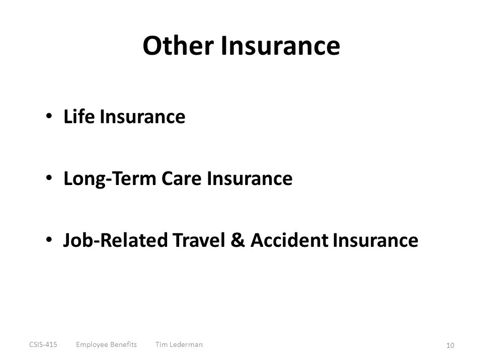 Other Insurance Life Insurance Long-Term Care Insurance Job-Related Travel & Accident Insurance CSIS-415 Employee Benefits Tim Lederman 10