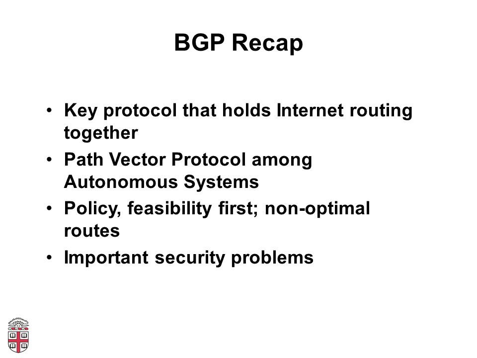 BGP Recap Key protocol that holds Internet routing together Path Vector Protocol among Autonomous Systems Policy, feasibility first; non-optimal route