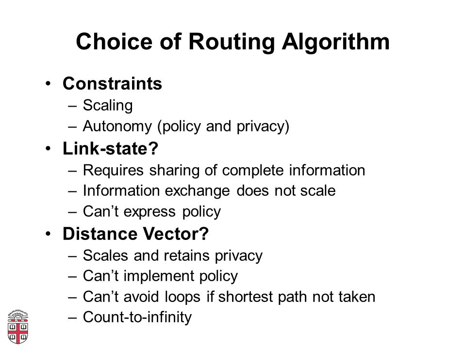 Path Vector Protocol Distance vector algorithm with extra information –For each route, store the complete path (ASs) –No extra computation, just extra storage (and traffic) Advantages –Can make policy choices based on set of ASs in path –Can easily avoid loops