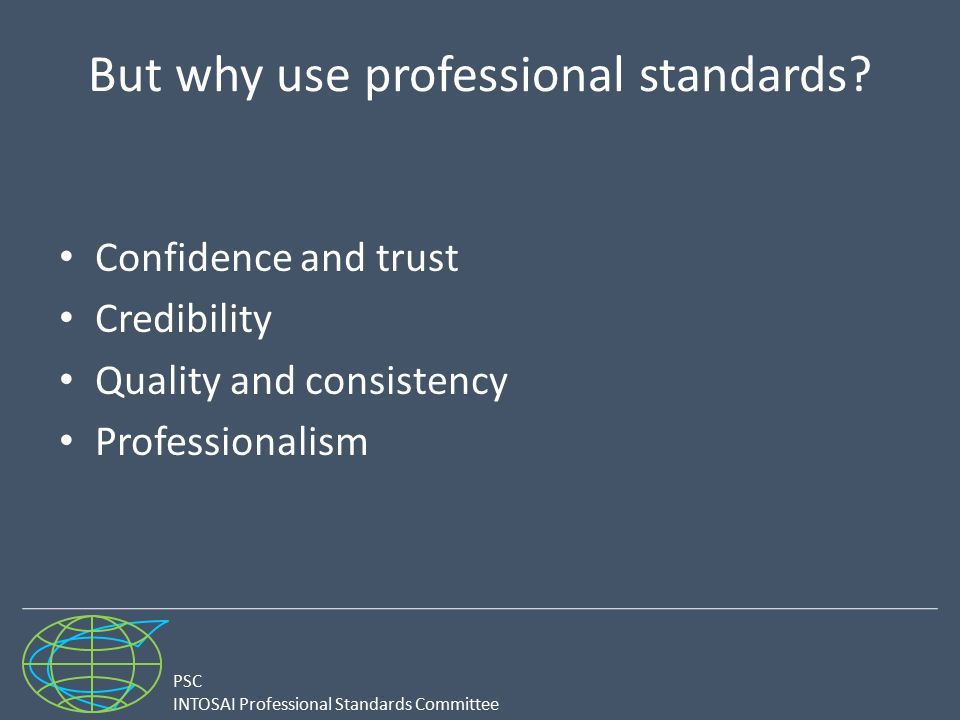 PSC INTOSAI Professional Standards Committee But why use professional standards.