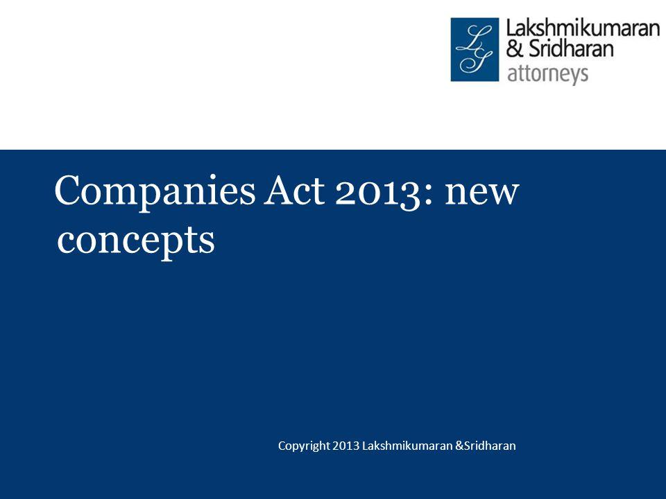 © COPYRIGHT 2012, LAKSHMIKUMARAN & SRIDHARAN Companies Act 2013: new concepts Copyright 2013 Lakshmikumaran &Sridharan