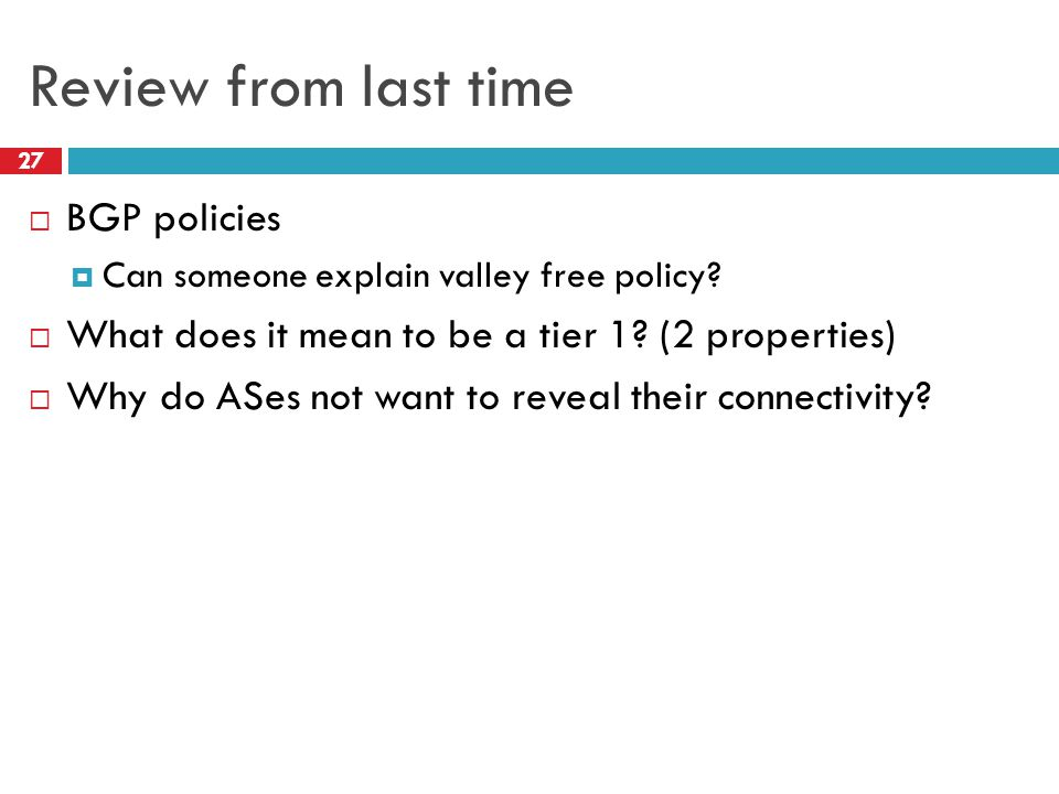 Review from last time 27  BGP policies  Can someone explain valley free policy.