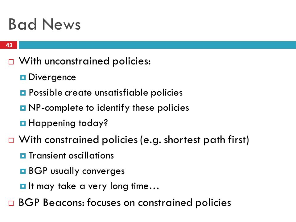 Bad News  With unconstrained policies:  Divergence  Possible create unsatisfiable policies  NP-complete to identify these policies  Happening today.