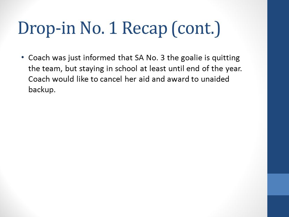 Drop-in No. 1 Recap (cont.) Coach was just informed that SA No. 3 the goalie is quitting the team, but staying in school at least until end of the yea