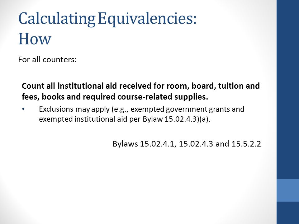 Calculating Equivalencies: How For all counters: Count all institutional aid received for room, board, tuition and fees, books and required course-related supplies.
