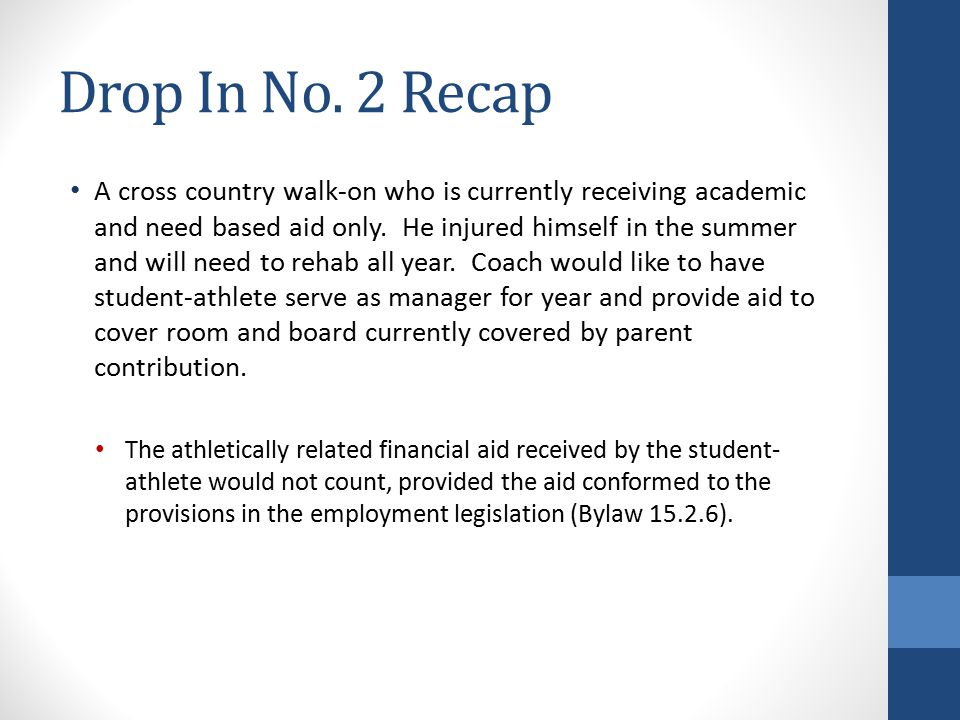 Drop In No. 2 Recap A cross country walk-on who is currently receiving academic and need based aid only. He injured himself in the summer and will nee
