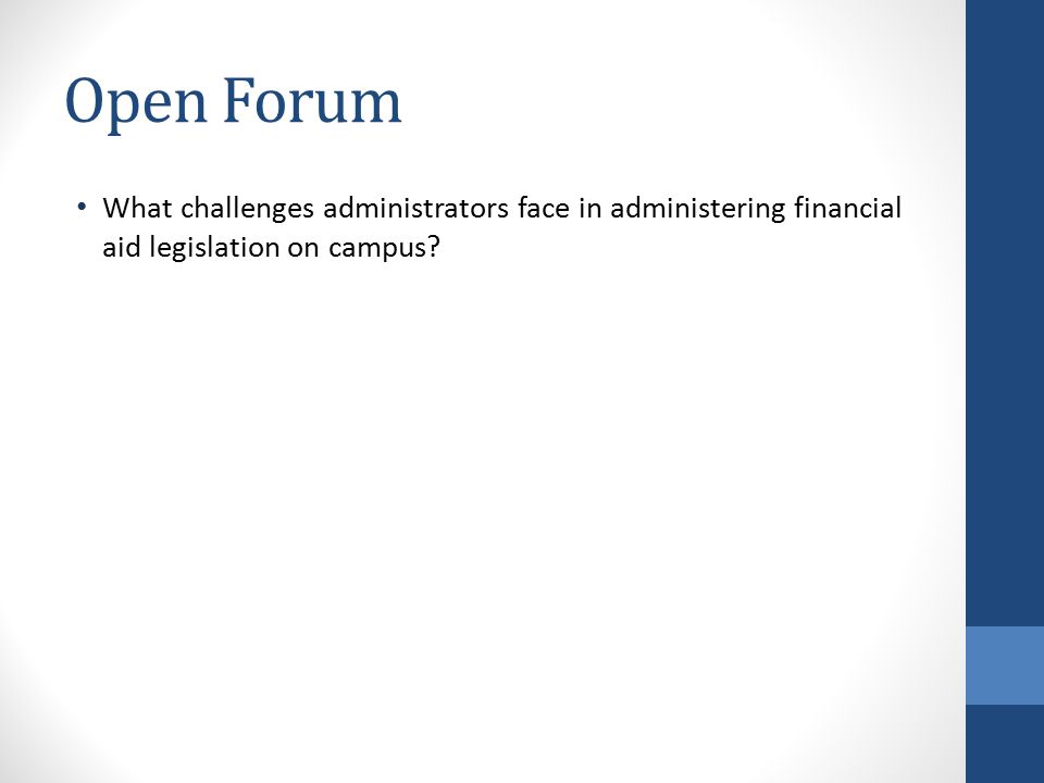 Open Forum What challenges administrators face in administering financial aid legislation on campus?