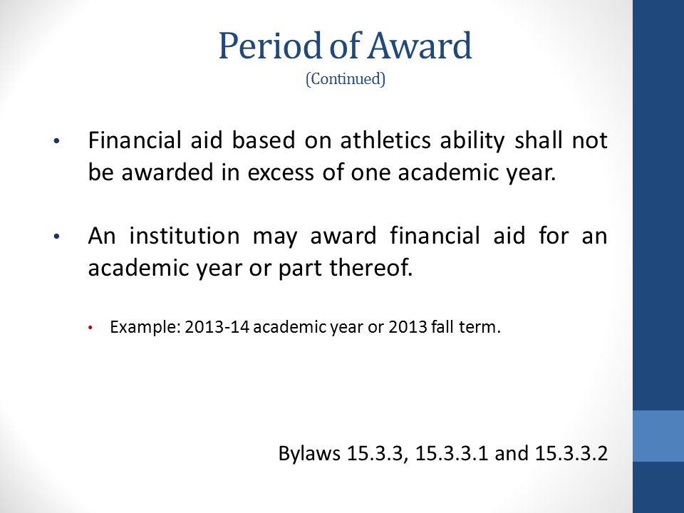 Period of Award (Continued) Financial aid based on athletics ability shall not be awarded in excess of one academic year.