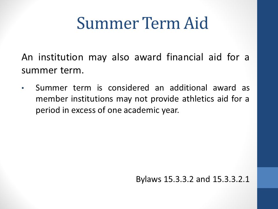 Summer Term Aid An institution may also award financial aid for a summer term.