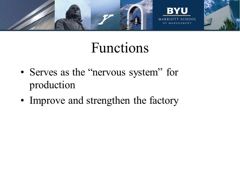 Functions Serves as the nervous system for production Improve and strengthen the factory