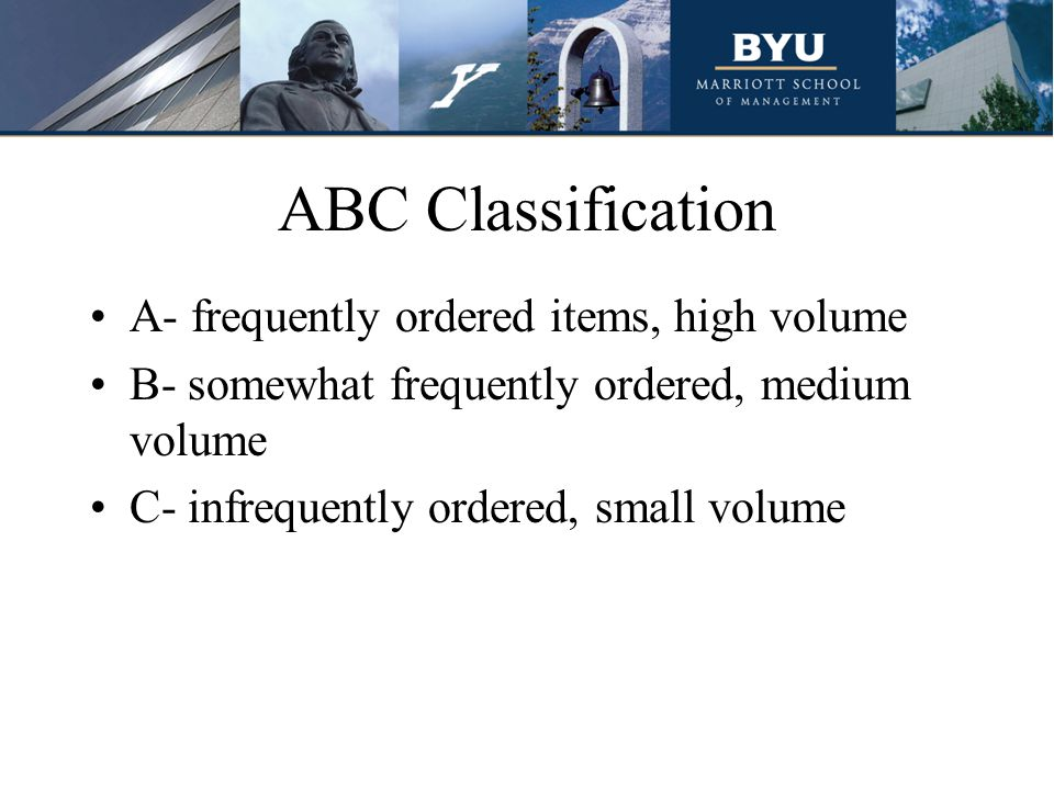 ABC Classification A- frequently ordered items, high volume B- somewhat frequently ordered, medium volume C- infrequently ordered, small volume