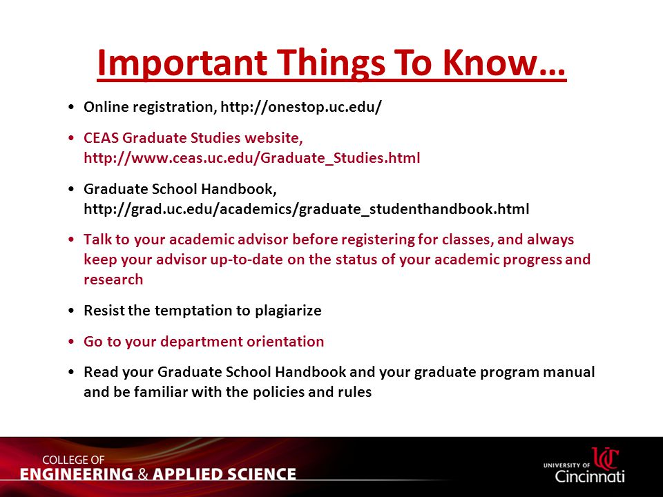 Important Things To Know… Online registration, http://onestop.uc.edu/ CEAS Graduate Studies website, http://www.ceas.uc.edu/Graduate_Studies.html Grad