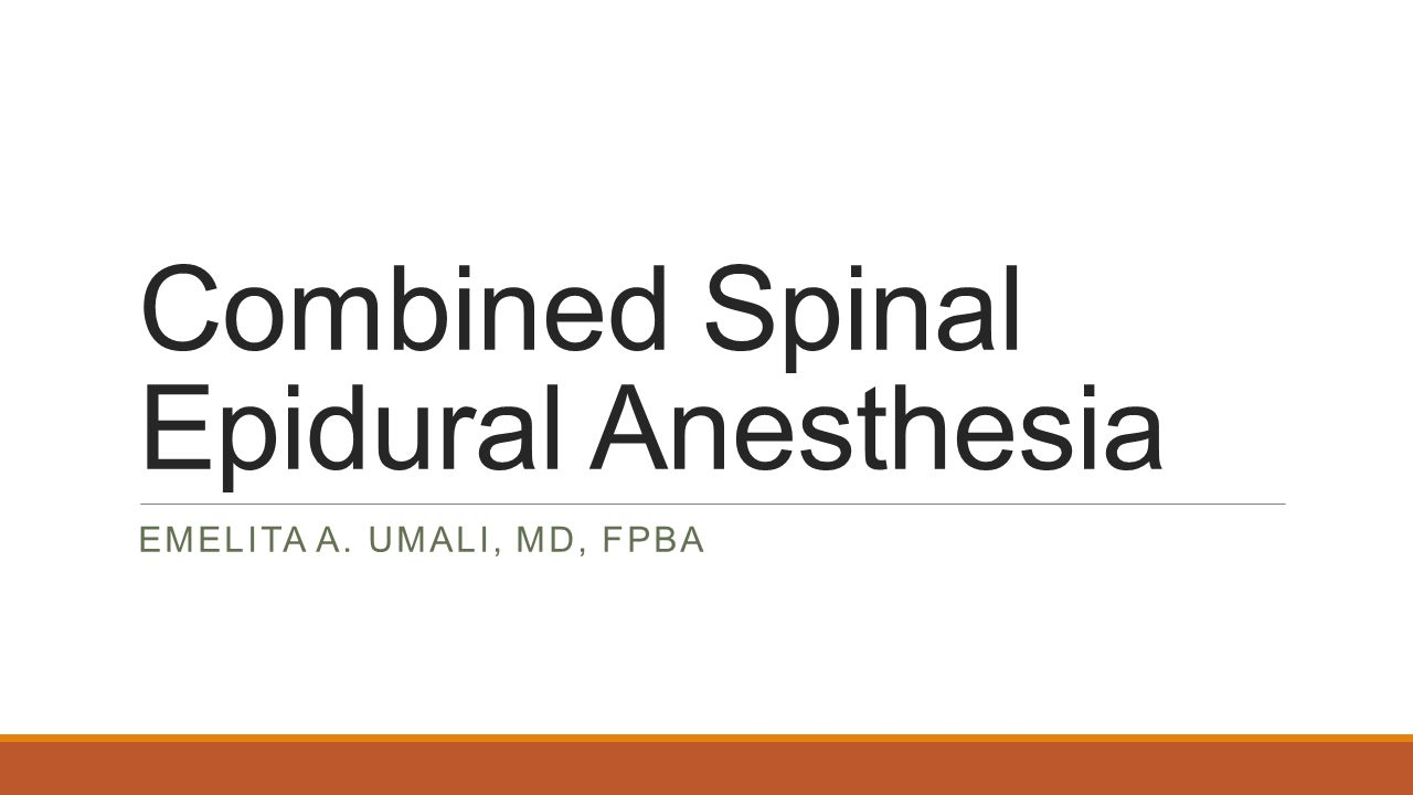 Combined Spinal Epidural Anesthesia EMELITA A. UMALI, MD, FPBA