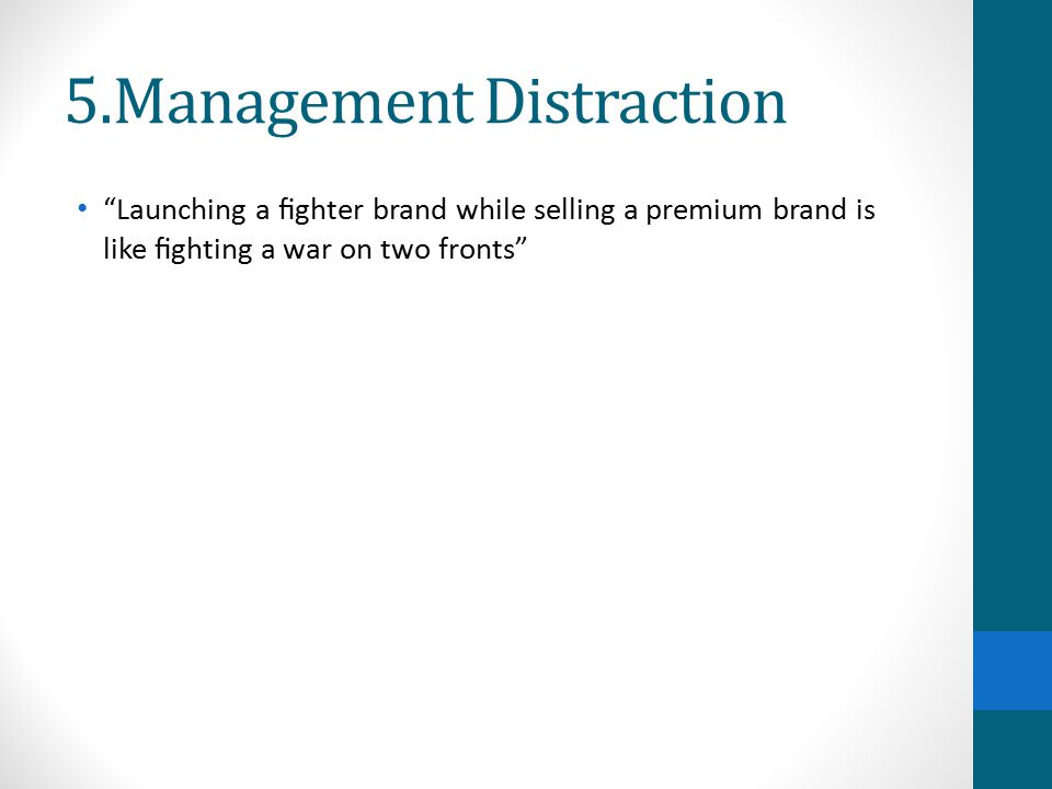 5.Management Distraction Launching a fighter brand while selling a premium brand is like fighting a war on two fronts