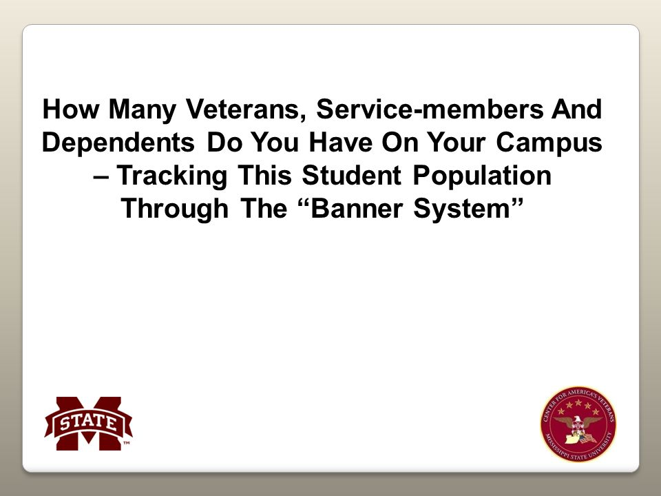 How Many Veterans, Service-members And Dependents Do You Have On Your Campus – Tracking This Student Population Through The Banner System