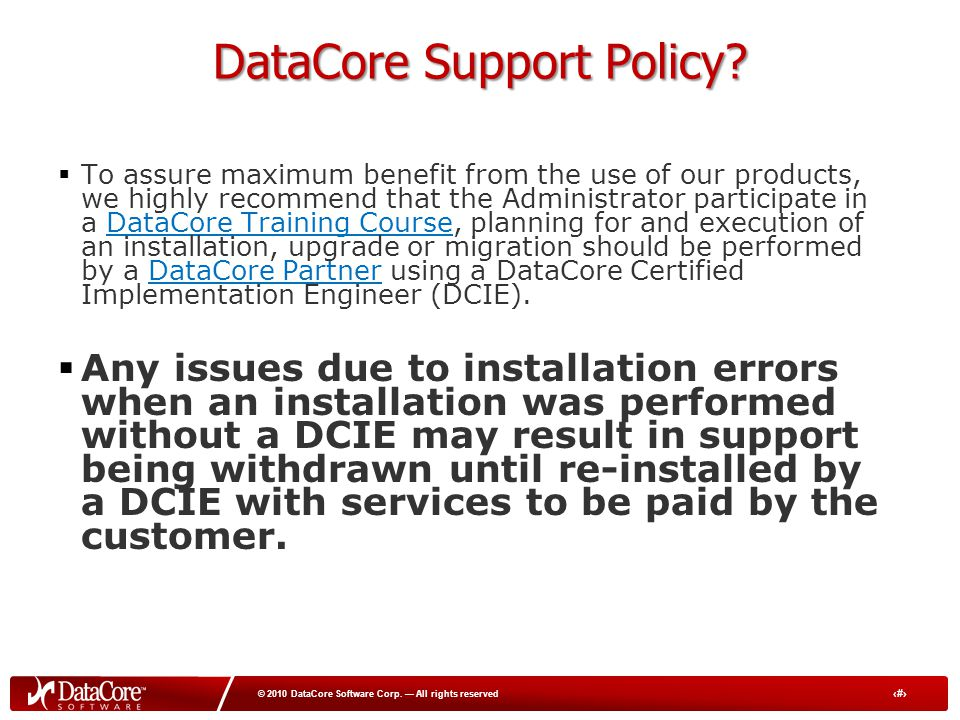 5 © 2010 DataCore Software Corp. — All rights reserved DataCore Support Policy.