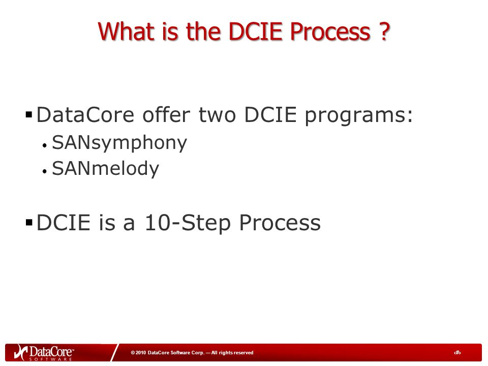 7 © 2010 DataCore Software Corp.— All rights reserved What is the DCIE Process .