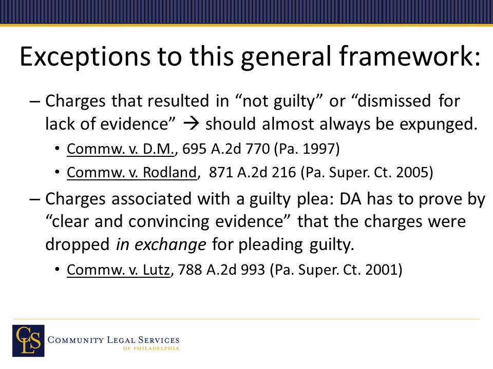 """Exceptions to this general framework: – Charges that resulted in """"not guilty"""" or """"dismissed for lack of evidence""""  should almost always be expunged."""
